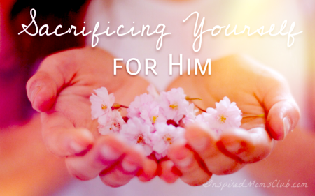 Sacrificing Yourself for Him