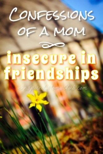 Confessions of a Mom Insecure in Friendships