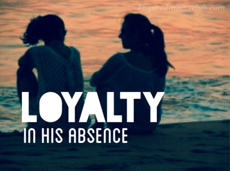 Loyalty In His Absence