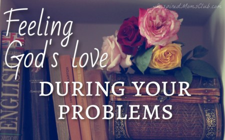 Feeling God's Love During Your Problems