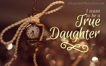 I Want to be a True Daughter