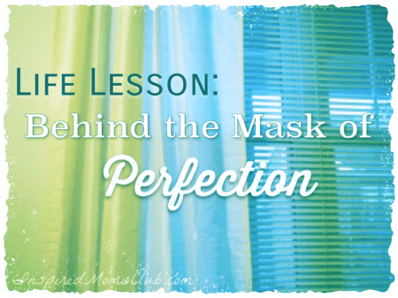 Life Lesson: Behind the Mask of Perfection