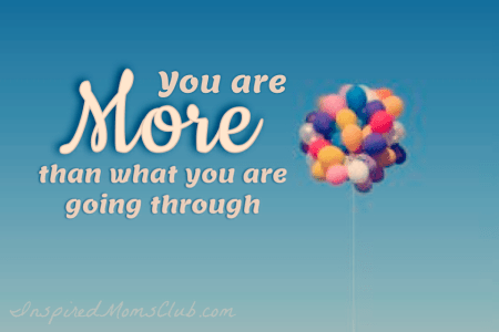 You Are More Than What You Are Going Through