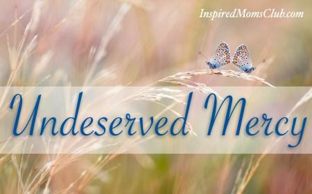 Undeserved Mercy
