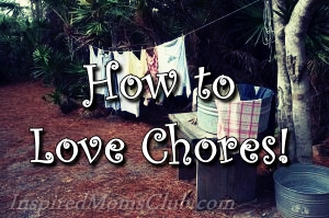 How to Love Chores!