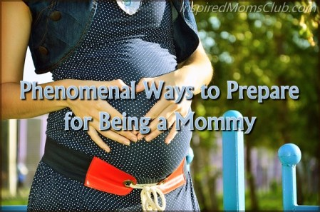 Phenomenal Ways to Prepare for Being a Mommy