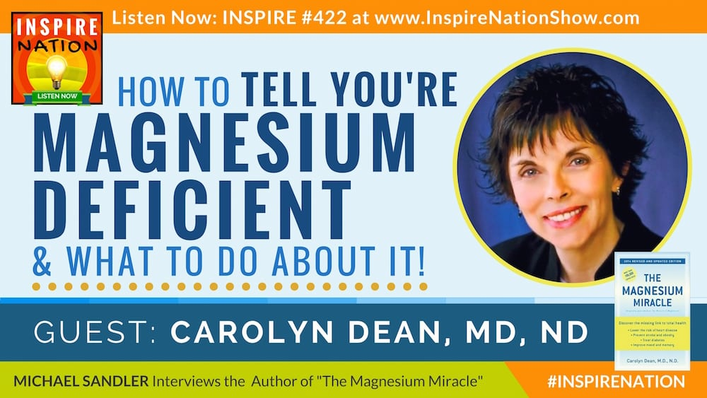 Listen to Michael Sandler's interview with Dr. Carolyn Dean on The Magnesium Miracle!