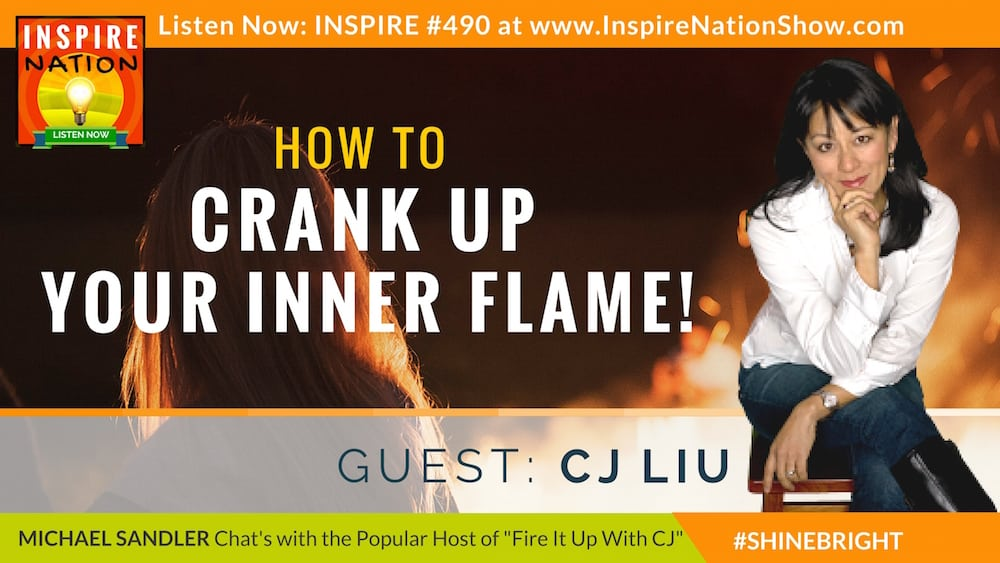 Listen to Michael Sandler and Cj Liu chat about cranking up your inner flame!