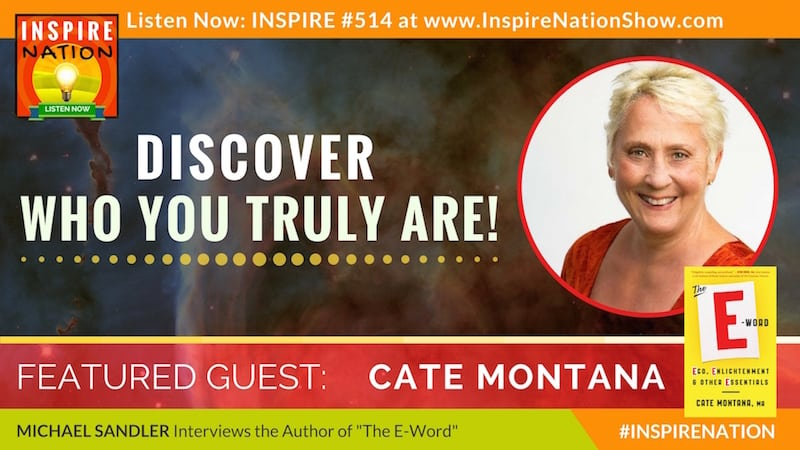 Michael Sandler interviews Cate Montana on who we truly are and what enlightment really means.