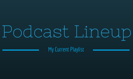 Podcast Lineup: What I'm Currently Listening To