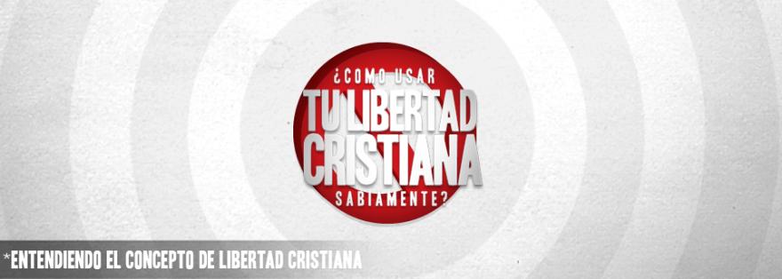 EntendiendoElConceptoDeLibertadCristiana-2