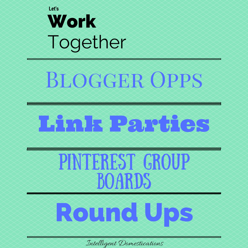 Let's work together through Blogger Opps, Link Parties, Pinterest Group Boards and Round Ups.