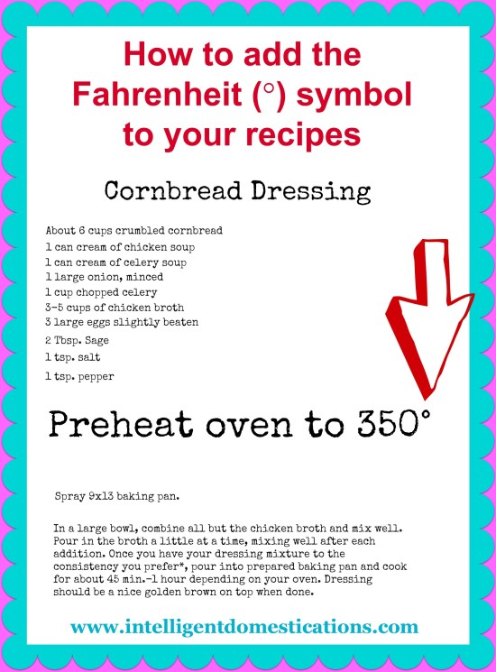 How To Add The Fahrenheit Symbol To Your Recipes on your blog. Hold down the 'alt' button on your keyboard and then press 0176. intelligentdomestications.com