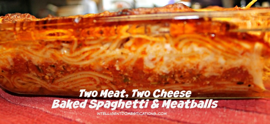 Two Meat, Two Cheese Baked Spaghetti & Meatballs layered in baking dish looks scrumptious because it is.Recipe at intelligentdomestications.com