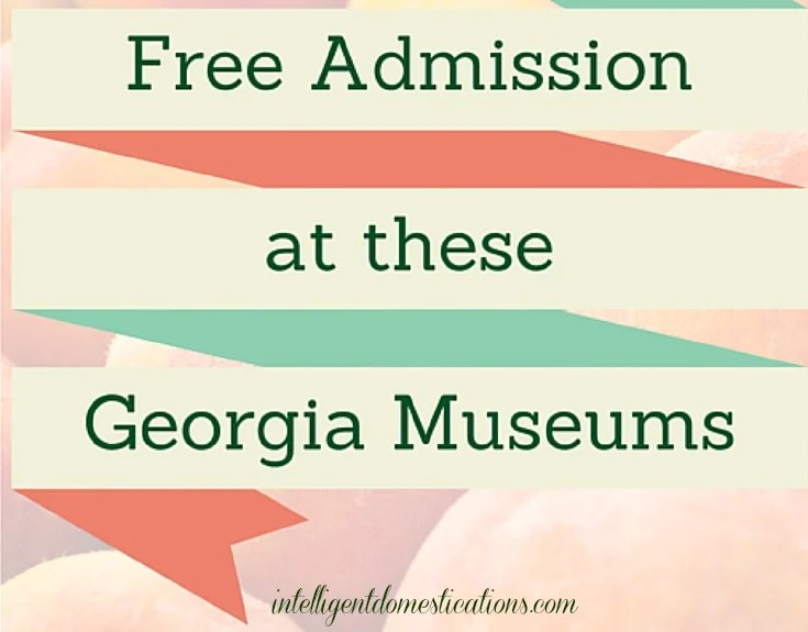 Free Admission at these Georgia Museums. Intelligent Domestications