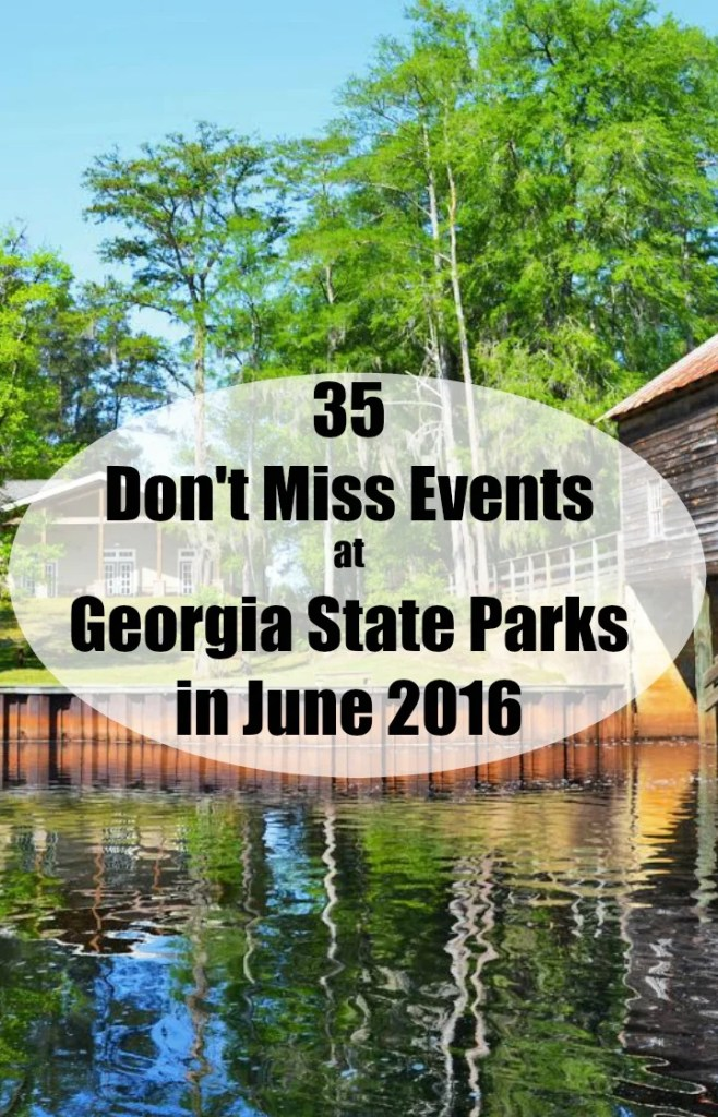35 Don't Miss Events at Georgia State Parks in June 2016. Something for everyone.Free admission