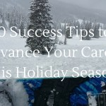 10 Success Tips to Advance Your Career this Holiday Season