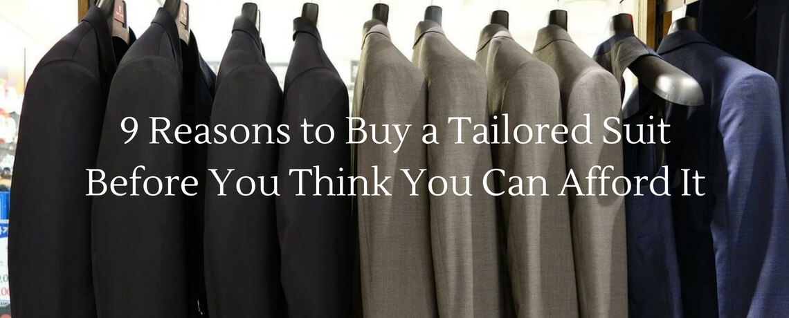 9 Reasons to Buy a Tailored Suit Before You Think You Can Afford It