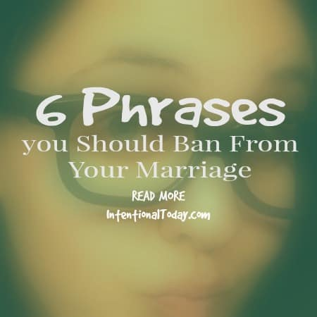 6 Phrases you should ban from your marriage..and why