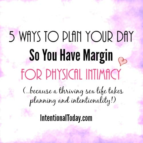 5 ways to plan your day so you have margin for physical intimacy in marriage