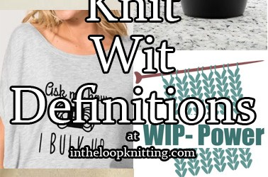 Knit Wit Definitions: 14 Words that Mean Something Different to Knitters