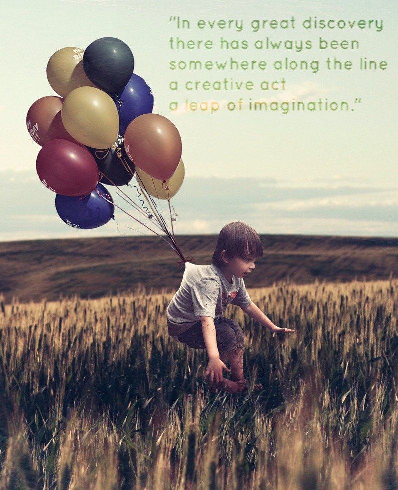 """""""In every great discovery there has always been somewhere along the line a creative act, a leap of imagination"""""""