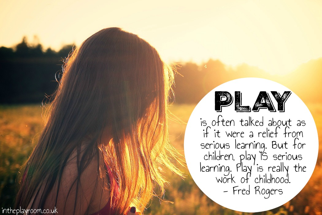 """""""Play is often talked about as if it were a relief from serious learning. But for children, play IS serious learning. Play is really the work of childhood."""" - Fred Rogers"""