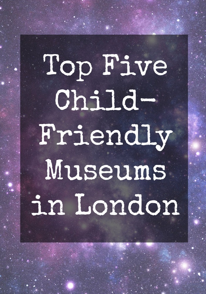 Five recommended Child-Friendly Museums in London