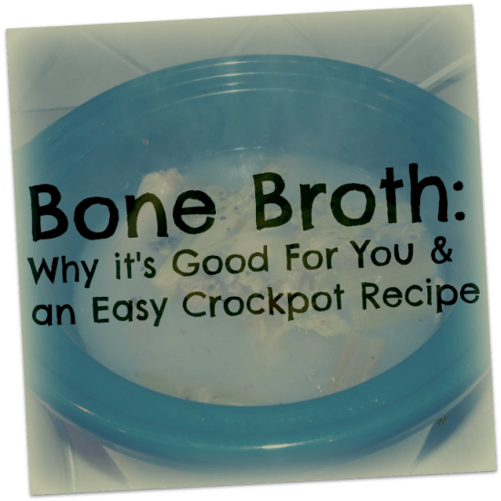 Bone Broth: Why it's good for you & an easy crockpot recipe