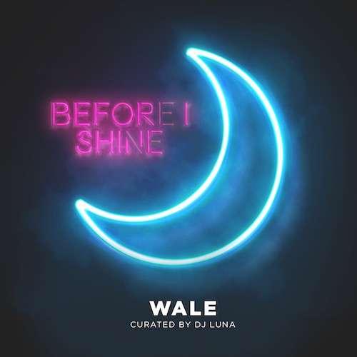 wale and dj luna before i shine