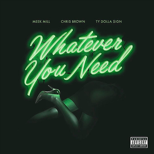 meek mill whatever you need ft chris brown and ty dolla sign