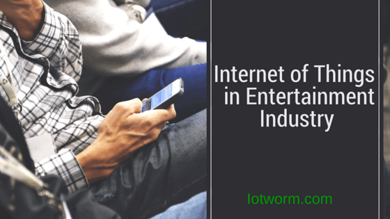 Connected Entertainment Internet of Things Industry