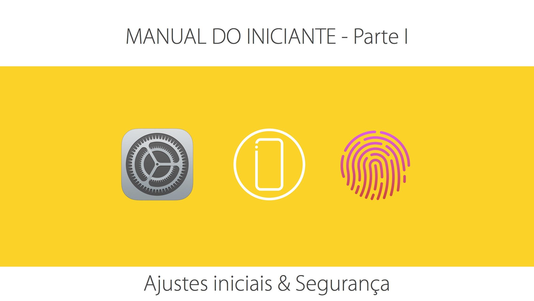 [Manual do Iniciante] Parte I – Ajustes Iniciais & Segurança para iPhone