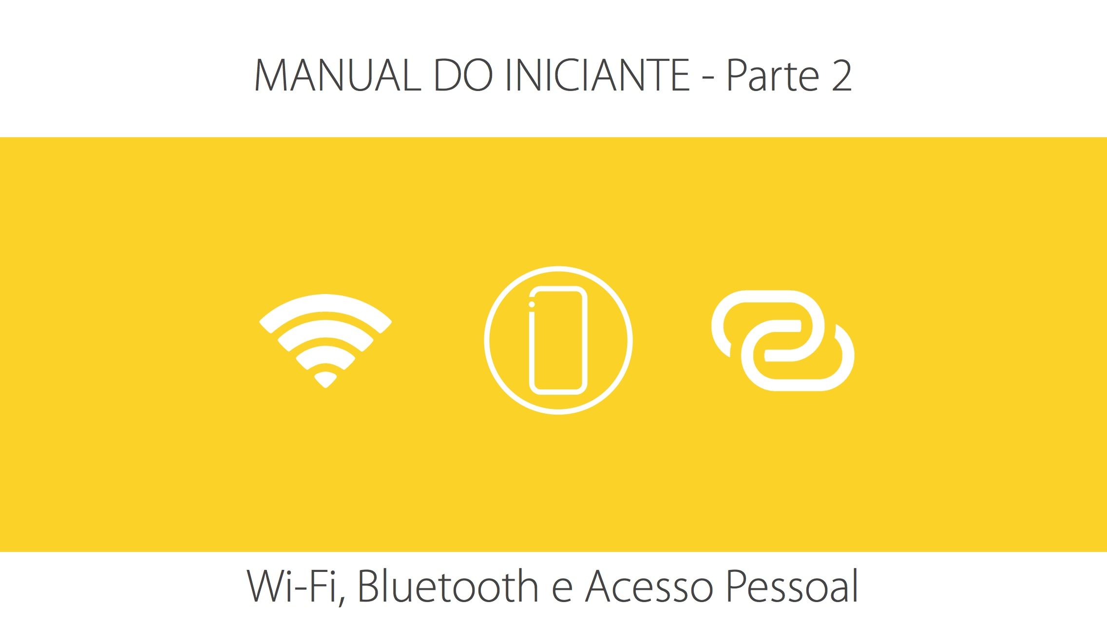 [Manual do Iniciante] Parte II – Wi-Fi, Bluetooth e Acesso Pessoal