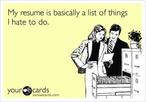 My resume is basically just a list of things I hate to do.