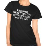 Promote what you love Shirts and T-Shirts