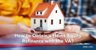 How to Obtain a Home Equity Refinance with the VA? - IRRRL