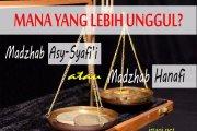 MANA YANG LEBIH UNGGUL MADZHAB ASY-SYAFI'I ATAUKAH MADZHAB HANAFI?