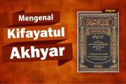 MENGENAL KITAB KIFAYATU AL-AKHYAR KARYA AL-HISHNI