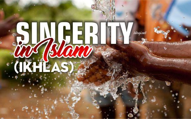 SINCERITY IN ISLAM (IKHLAS)