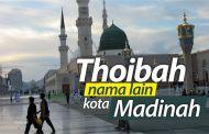 THOIBAH, NAMA LAIN KOTA AL-MADINAH AL-MUNAWWAROH
