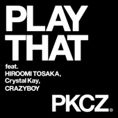 PKCZ(R) - PLAY THAT feat. 登坂広臣,Crystal Kay,CRAZYBOY アートワーク