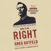 Greg Gutfeld - How to Be Right: The Art of Being Persuasively Correct (Unabridged)  artwork
