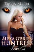 Trina M. Lee - Alexa O'Brien Huntress Book 1-4 Box Set  artwork