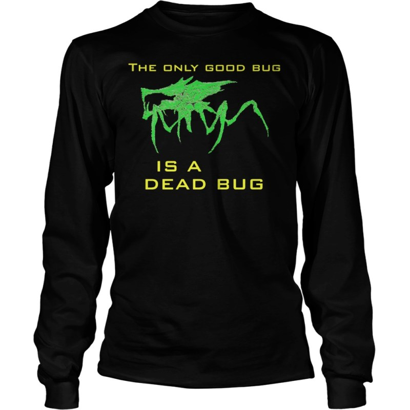 Large Of The Only Good Bug Is A Dead Bug