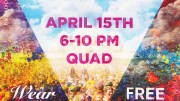 Festival of Color April 15th 6-10pm Quad, wear white, free to all