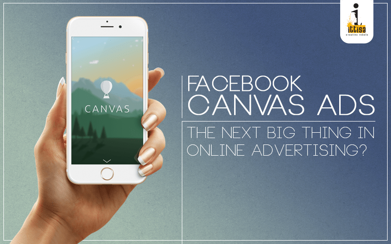 Facebook Canvas Ads: The next big thing in Online Advertising?