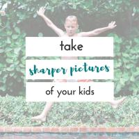 5 tricks for sharper images of your kids