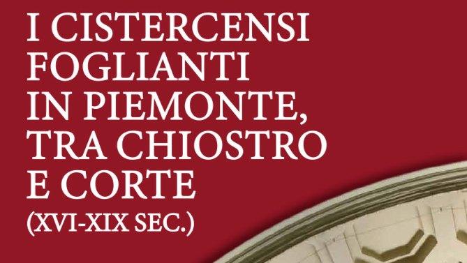 Congreso Internacional: I cistercensi foglianti in Piemonte, tra Chiostro e Corte (XVI-XIX sec.)