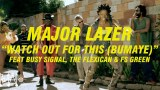 Major Lazer – Watch Out For This (Bumaye) ft Busy Signal, The Flexican & FS Green